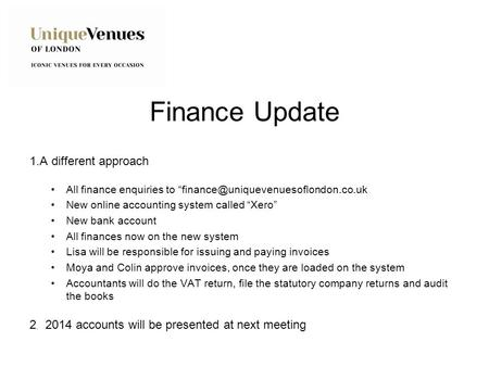 "Finance Update 1.A different approach All finance enquiries to New online accounting system called ""Xero"" New bank."