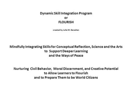 Dynamic Skill Integration Program or FLOURISH created by Julie M. Geredien Mindfully Integrating Skills for Conceptual Reflection, Science and the Arts.
