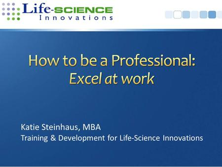 Katie Steinhaus, MBA Training & Development for Life-Science Innovations.