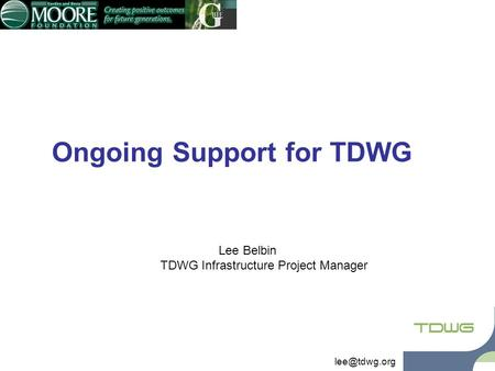 Ongoing Support for TDWG Lee Belbin TDWG Infrastructure Project Manager.