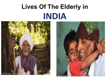 Lives Of The Elderly in INDIA. Contents Introduction What is an old age? What is an old age? Lifestyle of elderly Lifestyle of elderly Condition of elderly.