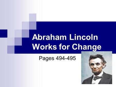 Abraham Lincoln Works for Change Pages 494-495. Lincoln's Childhood He grew up on the frontier in Kentucky and Indiana. He was a pioneer who led a hard.