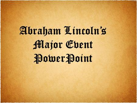 "Abraham Lincoln's Major Event PowerPoint. Lincoln: Presidency ""In 1858 Lincoln ran against Stephen A. Douglas for Senator. He lost the election, but in."