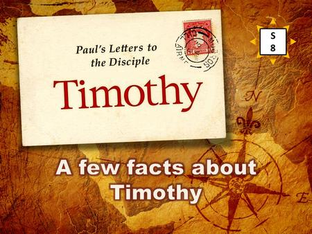 S8S8. Fact #1 Timothy was young when he began his ministry. R 23.