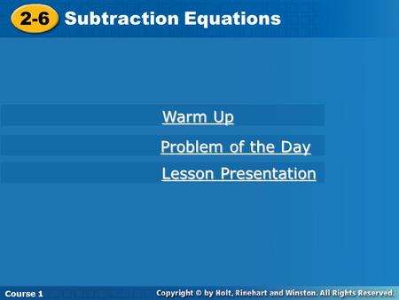 2-6 Subtraction Equations Course 1 2-6 Subtraction Equations Course 1 Warm Up Warm Up Lesson Presentation Lesson Presentation Problem of the Day Problem.