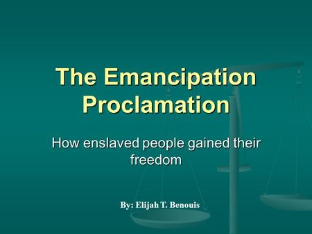 The Emancipation Proclamation How enslaved people gained their freedom By: Elijah T. Benouis.