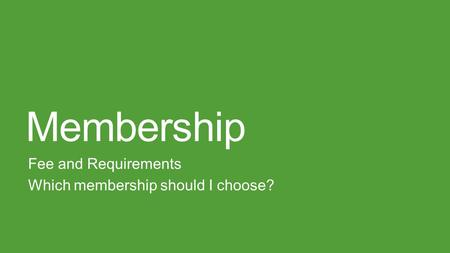 Membership Fee and Requirements Which membership should I choose?
