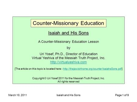 March 10, 2011Isaiah and His Sons Page 1 of 9 Isaiah and His Sons A Counter-Missionary Education Lesson by Uri Yosef, Ph.D., Director of Education Virtual.