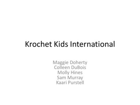 Krochet Kids International Maggie Doherty Colleen DuBois Molly Hines Sam Murray Kaari Purstell.