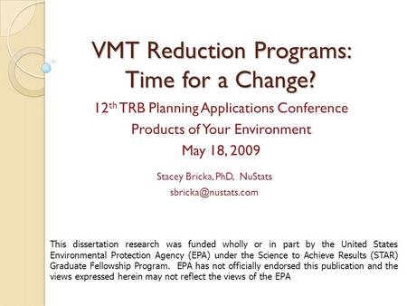 VMT Reduction Programs: Time for a Change? Stacey Bricka, PhD, NuStats 12 th TRB Planning Applications Conference Products of Your.