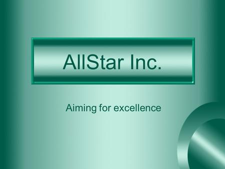AllStar Inc. Aiming for excellence. Marketing Management Oliver Yu Nikul Patel Kimberly Fritz Edward McDade Jeffrey Valinsky Manoj Chacko.