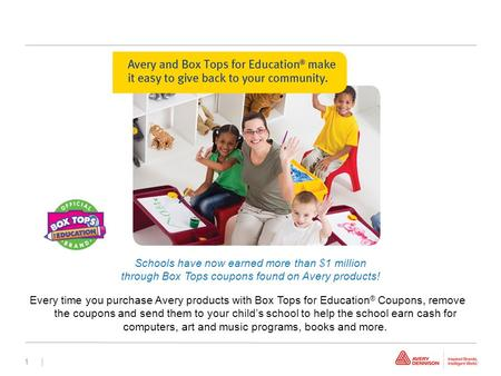 1 | Every time you purchase Avery products with Box Tops for Education ® Coupons, remove the coupons and send them to your child's school to help the school.
