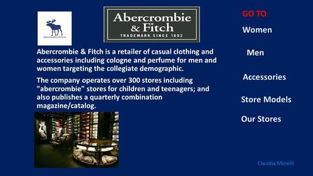Abercrombie & Fitch is a retailer of casual clothing and accessories including cologne and perfume for men and women targeting the collegiate demographic.
