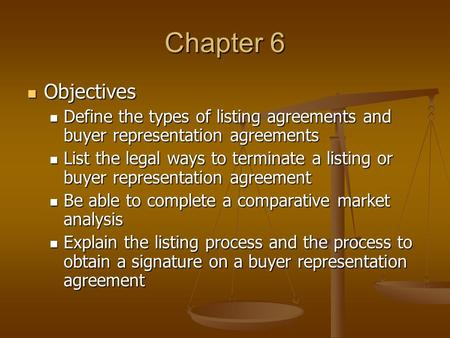 Chapter 6 Objectives Objectives Define the types of listing agreements and buyer representation agreements Define the types of listing agreements and buyer.