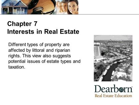 Chapter 7 Interests in Real Estate Different types of property are affected by littoral and riparian rights. This view also suggests potential issues of.