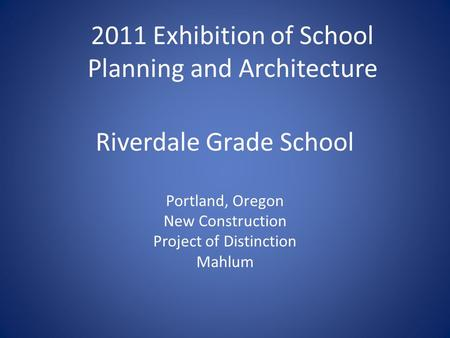 Riverdale Grade School Portland, Oregon New Construction Project of Distinction Mahlum 2011 Exhibition of School Planning and Architecture.