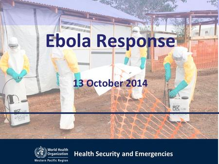 Health Security and Emergencies Ebola Response 13 October 2014.