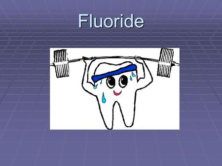 Fluoride. Fluoride  Fluorine  Natural element  Periodic table of elements.  Found in  Drinking water  Some foods  Produced  Naturally  By the.