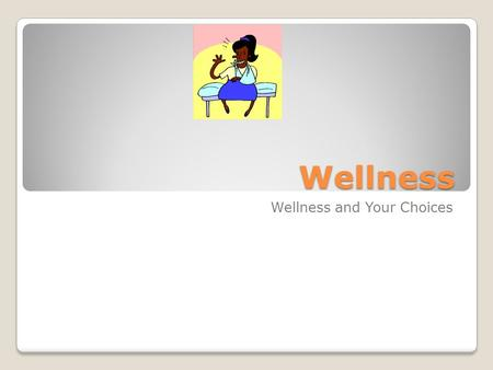 Wellness Wellness and Your Choices. Section 1 Section 1 Health- a range of states with physical, mental/ emotional, spiritual, and social components.