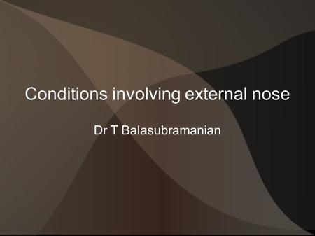 Conditions involving external nose Dr T Balasubramanian.