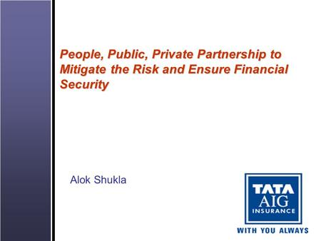 People, Public, Private Partnership to Mitigate the Risk and Ensure Financial Security Alok Shukla.