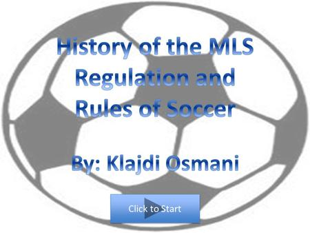 Click to Start. Continue In 1996 the MLS started with 10 teams. In 1998 there was two more teams added the the league. Continue.