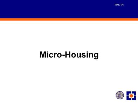 PD12-O1 Micro-Housing. PD12-O2 Definition Micro-Housing Housing FinanceMicrofinance.