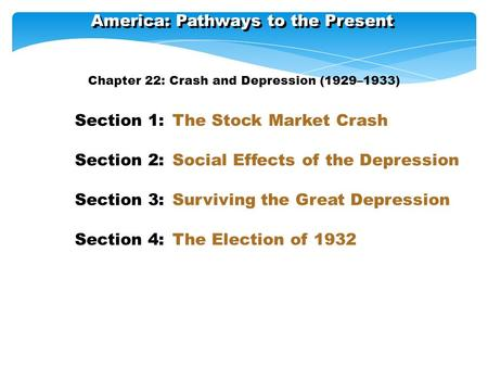 America: Pathways to the Present Section 1: The Stock Market Crash Section 2: Social Effects of the Depression Section 3: Surviving the Great Depression.