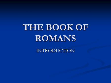 "THE BOOK OF ROMANS INTRODUCTION. AUTHOR OF THE BOOK Paul, a servant and apostle of Christ (1:1). Paul, a servant and apostle of Christ (1:1). ""Apostle."