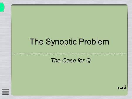 "The Synoptic Problem The Case for Q. What does ""synoptic"" mean?  From Greek meaning ""to see altogether"""