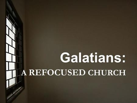 A REFOCUSED CHURCH Galatians:. Lens Check Lens #1 – Refocused on Jesus' Authority Paul, an apostle--not from men nor through man, but through Jesus Christ.