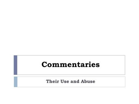 "Commentaries Their Use and Abuse. Not Good Reasons For Buying A Commentary  This commentary ""turns me on""  This commentary agrees with my interpretation."