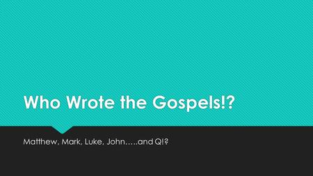 Who Wrote the Gospels!? Matthew, Mark, Luke, John…..and Q!?