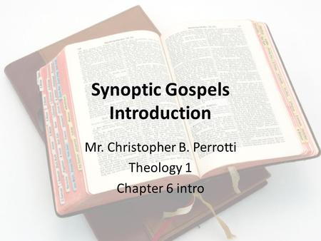 Synoptic Gospels Introduction Mr. Christopher B. Perrotti Theology 1 Chapter 6 intro.