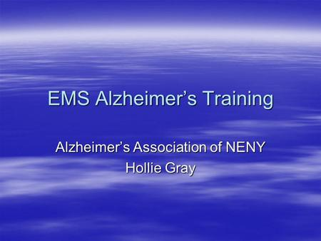 EMS Alzheimer's Training Alzheimer's Association of NENY Hollie Gray.