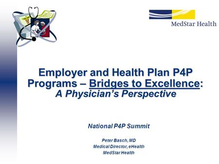 Employer and Health Plan P4P Programs – Bridges to Excellence: A Physician's Perspective National P4P Summit Peter Basch, MD Medical Director, eHealth.