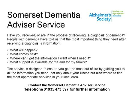 Somerset Dementia Adviser Service Have you received, or are in the process of receiving, a diagnosis of dementia? People with dementia have told us that.