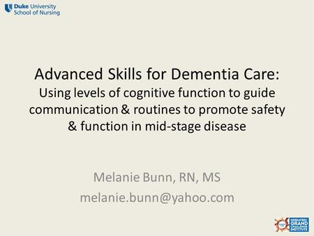 Advanced Skills for Dementia Care: Using levels of cognitive function to guide communication & routines to promote safety & function in mid-stage disease.