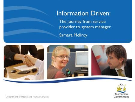 Information Driven: The journey from service provider to system manager Samara McIlroy.