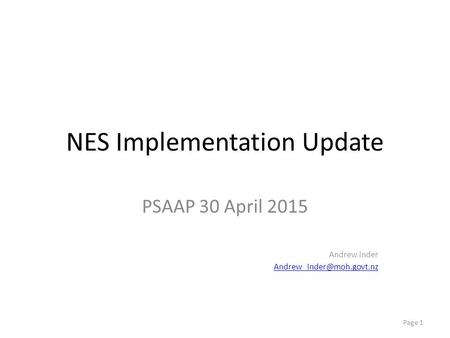 NES Implementation Update PSAAP 30 April 2015 Andrew Inder Page 1.