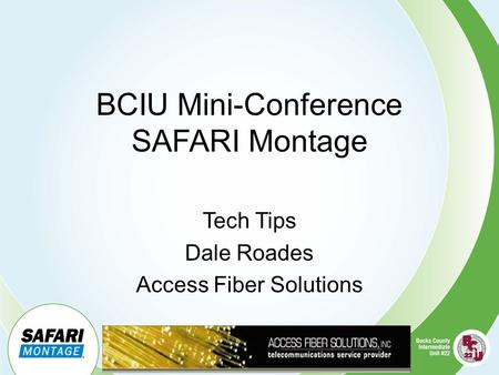 BCIU Mini-Conference SAFARI Montage Tech Tips Dale Roades Access Fiber Solutions.