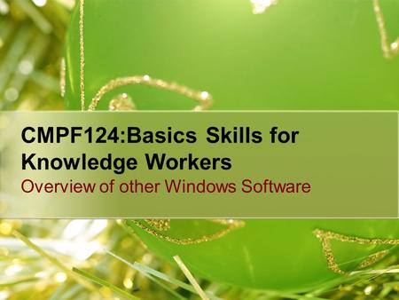 CMPF124:Basics Skills for Knowledge Workers Overview of other Windows Software.