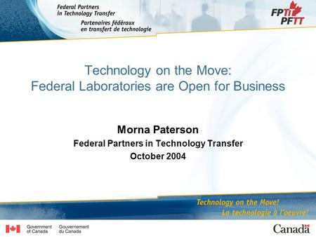 Technology on the Move: Federal Laboratories are Open for Business Morna Paterson Federal Partners in Technology Transfer October 2004.