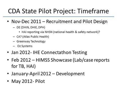 CDA State Pilot Project: Timeframe Nov-Dec 2011 – Recruitment and Pilot Design – DE (DHIN, DHIE, DPH) HAI reporting via NHSN (national health & safety.