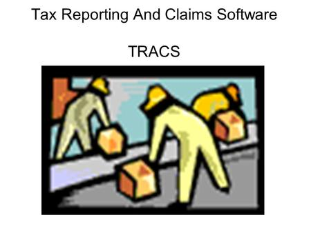 Tax Reporting And Claims Software TRACS. Let's Get Started.