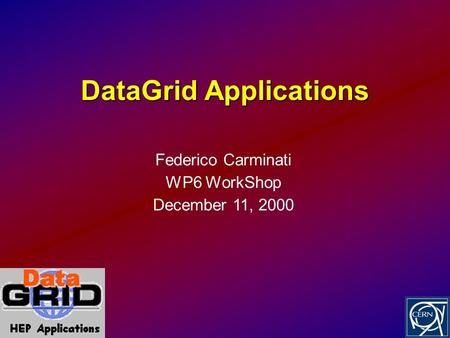DataGrid Applications Federico Carminati WP6 WorkShop December 11, 2000.