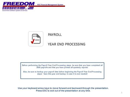 PAYROLL YEAR END PROCESSING 1 Use your keyboard arrow keys to move forward and backward through the presentation. Press ESC to exit out of the presentation.