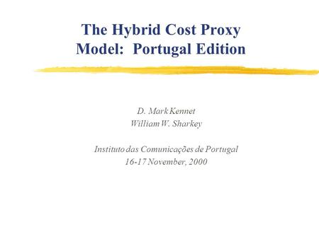 The Hybrid Cost Proxy Model: Portugal Edition D. Mark Kennet William W. Sharkey Instituto das Comunicações de Portugal 16-17 November, 2000.