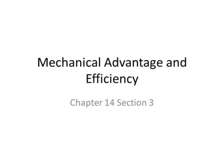 Mechanical Advantage and Efficiency Chapter 14 Section 3.