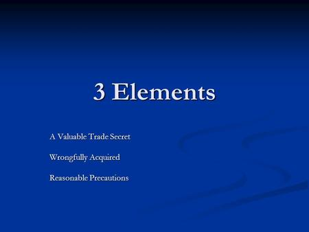 3 Elements A Valuable Trade Secret Wrongfully Acquired Reasonable Precautions.